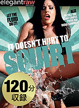 It Doesnt Hurt To Squirt
